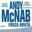 """""""Forza Bruta"""" di Andy McNab è un romanzo di spionaggio ambientato in Libia, in Irlanda, in Inghilterra e in Italia; nel complesso la lettura risulta interessante per i riferimenti storici sulla dittatura di Gheddafi, sui movimenti antibritannici in Irlanda del Nord e su cosa pensano gli inglesi di noi italiani."""